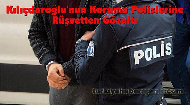 Kılıçdaroğlu'nun Koruma Polislerine Rüşvetten Gözaltı