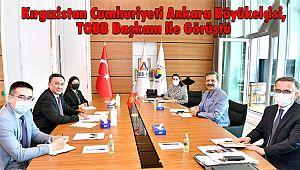Kırgızistan Cumhuriyeti Ankara Büyükelçisi, TOBB Başkanı ile Görüştü