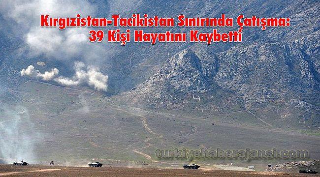 Kırgızistan-Tacikistan Sınırında Çatışma: 39 Kişi Hayatını Kaybetti