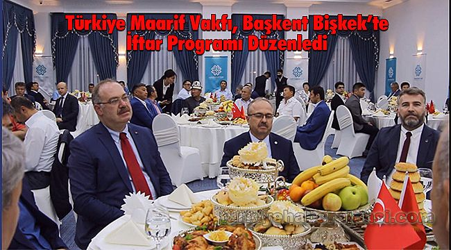 Türkiye Maarif Vakfı Tarafından Başkent Bişkek'te İftar Programı Düzenlendi