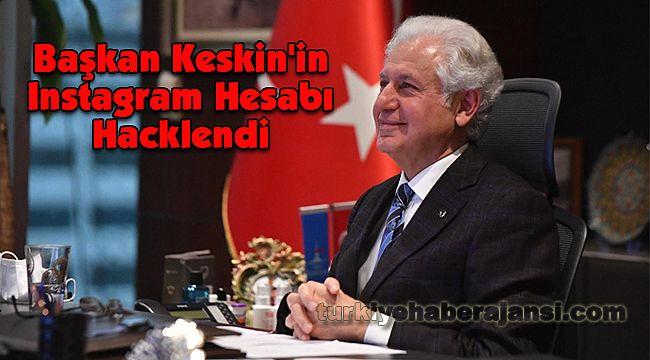 Başkan Keskin'in Instagram Hesabı Hacklendi