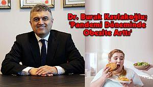 Dr. Burak Kavlakoğlu; 'Pandemi Döneminde Obezite Arttı'