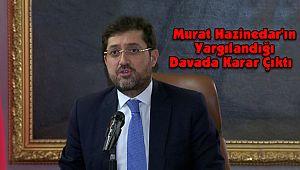Murat Hazinedar'ın Yargılandığı Davada Karar Çıktı
