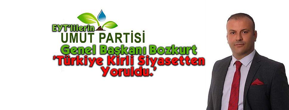 Umut Partisi Genel Başkanı Bozkurt 'Türkiye kirli siyasetten yoruldu.'