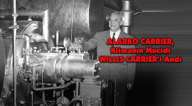 ALARKO CARRIER, Klimanın Mucidi WILLIS CARRIER'i Andı