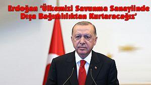 Erdoğan 'Ülkemizi Savunma Sanayiinde Dışa Bağımlılıktan Kurtaracağız'