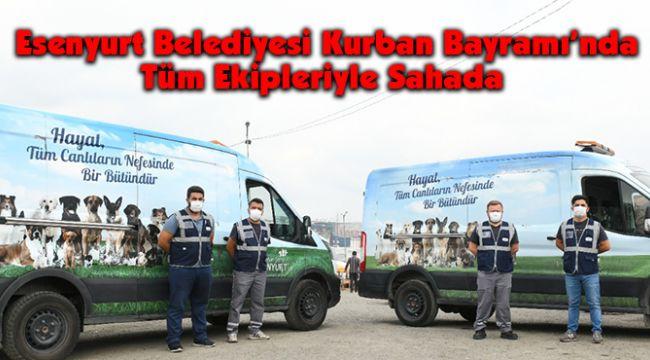 Esenyurt Belediyesi Kurban Bayramı'nda Tüm Ekipleriyle Sahada