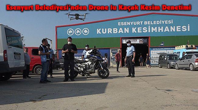 Esenyurt Belediyesi'nden Drone'lu Kaçak Kesim Denetimi