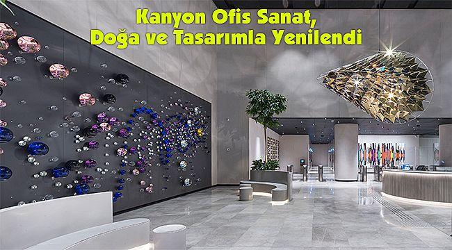 Kanyon Ofis Sanat, Doğa ve Tasarımla Yenilendi