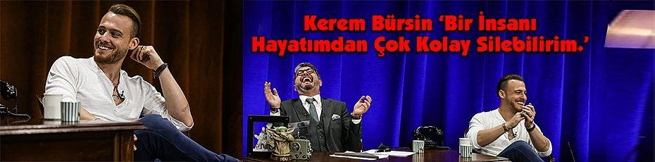 Kerem Bürsin 'Bir İnsanı Hayatımdan Çok Kolay Silebilirim.'