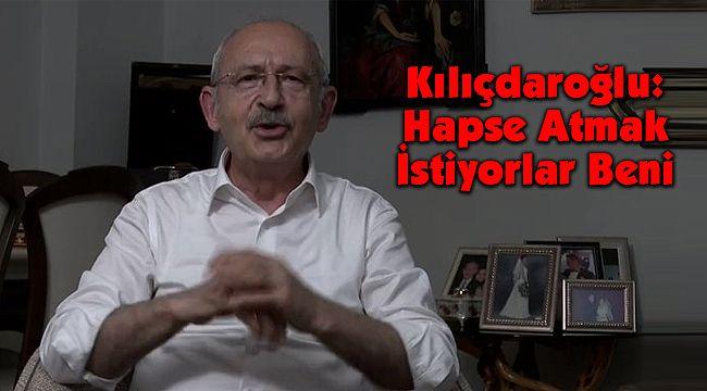 Kılıçdaroğlu: Hapse Atmak İstiyorlar Beni