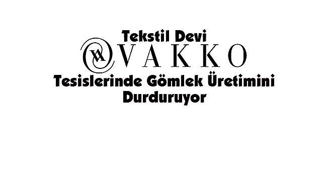 Tekstil Devi Vakko, Tesislerinde Gömlek Üretimini Durduruyor