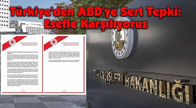 Türkiye'den ABD'ye Sert Tepki: Esefle Karşılıyoruz
