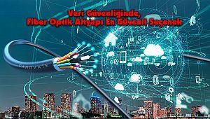 Veri Güvenliğinde, Fiber Optik Altyapı En Güvenli Seçenek
