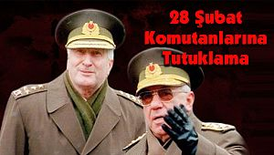 28 Şubat Komutanlarına Tutuklama