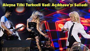 Aleyna Tilki Turkcell Vadi Açıkhava'yı Salladı