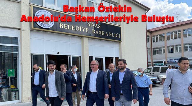 Başkan Öztekin Anadolu'da Hemşerileriyle Buluştu