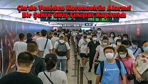 Çin'de Yeniden Koronavirüs Alarmı! Bir Şehre Giriş Çıkışlar Kapatıldı