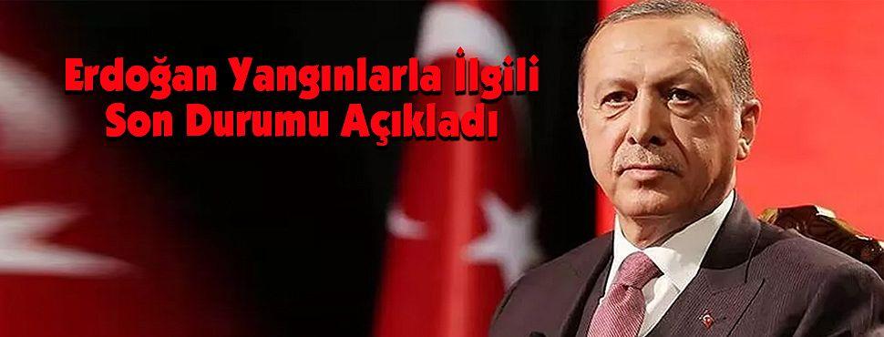 Erdoğan Yangınlarla İlgili Son Durumu Açıkladı
