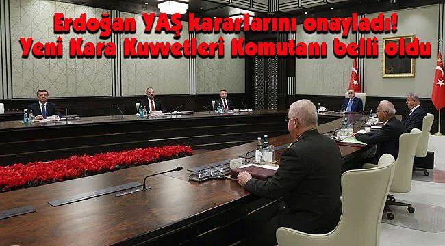 Erdoğan YAŞ Kararlarını Onayladı! Yeni Kara Kuvvetleri Komutanı Belli Oldu