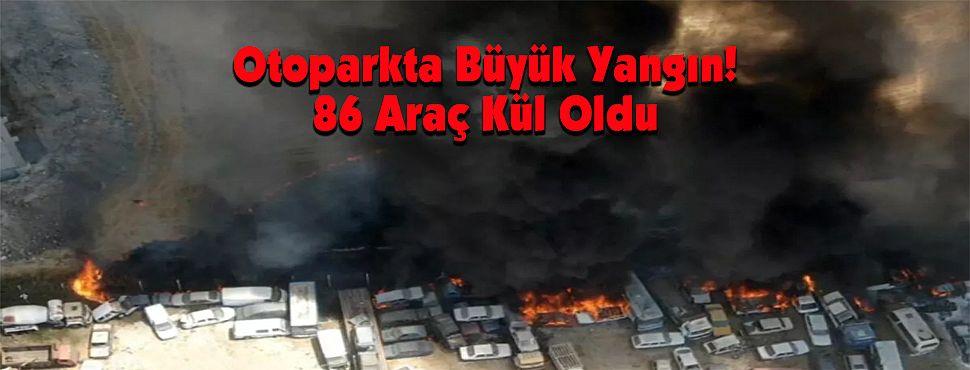 Otoparkta Büyük Yangın! 86 Araç Kül Oldu