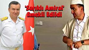 'Sarıklı Amiral' Emekli Edildi