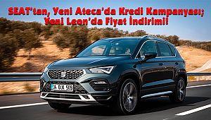 SEAT'tan, Yeni Ateca'da Kredi Kampanyası; Yeni Leon'da Fiyat İndirimi!
