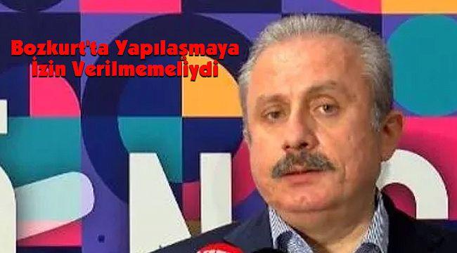 Şentop: Bozkurt'ta Yapılaşmaya izin verilmemeliydi