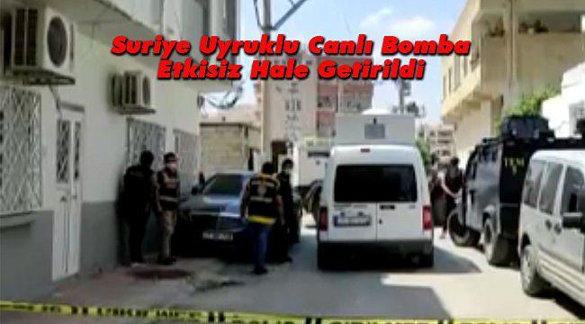 Suriye Uyruklu Canlı Bomba Etkisiz Hale Getirildi