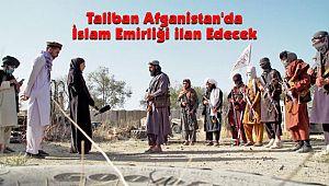 Taliban Afganistan'da İslam Emirliği ilan Edecek