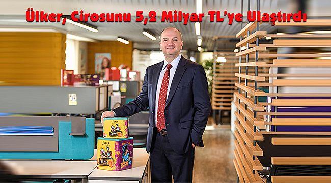 Ülker, Cirosunu 5,2 Milyar TL'ye Ulaştırdı