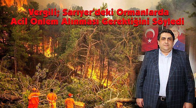 Vergili; Sarıyer'deki Ormanlarda Acil Önlem Alınması Gerektiğini Söyledi