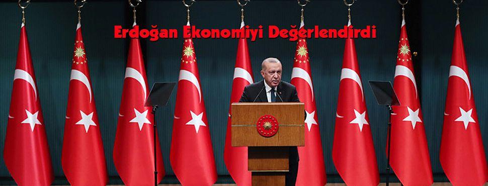 Erdoğan Ekonomiyi Değerlendirdi