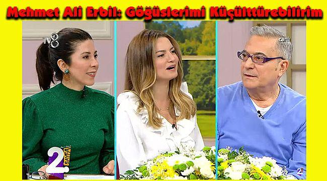 Mehmet Ali Erbil: Göğüslerimi Küçülttürebilirim