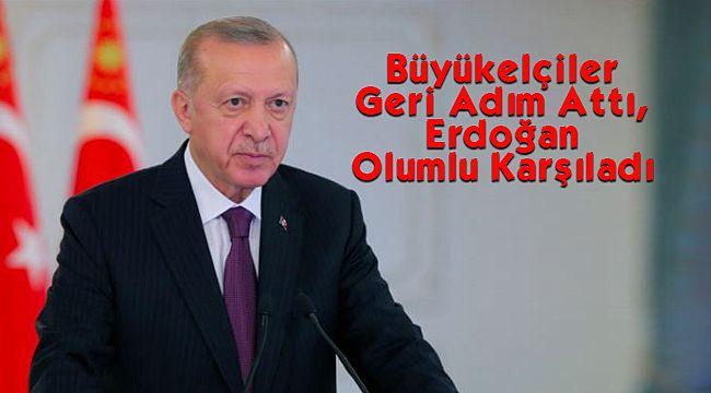 Büyükelçiler Geri Adım Attı, Erdoğan Olumlu Karşıladı