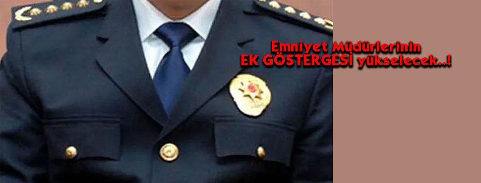 Emniyet Müdürlerinin EK GÖSTERGESİ yükselecek..!