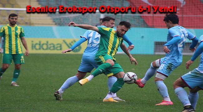 Esenler Erokspor Ofspor'u 6-1 Yendi