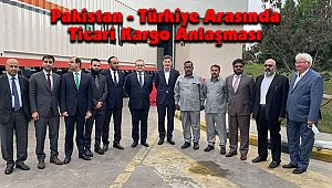 Pakistan - Türkiye Arasında Ticari Kargo Anlaşması