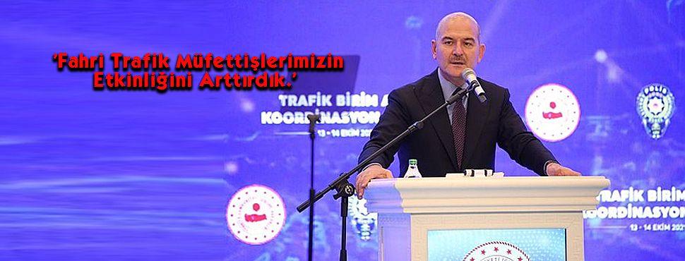 Soylu : 'Fahri Trafik Müfettişlerimizin Etkinliğini Arttırdık.'