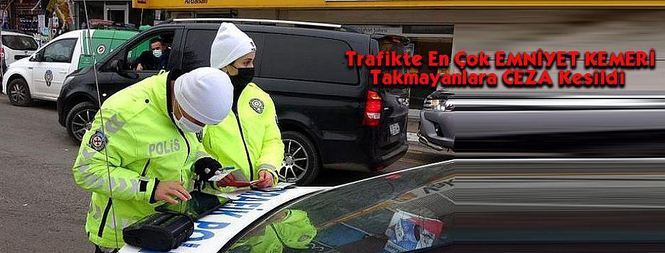 Trafikte En Çok EMNİYET KEMERİ Takmayanlara CEZA Kesildi