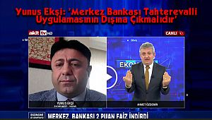 Yunus Ekşi: 'Merkez Bankası Tahterevalli Uygulamasının Dışına Çıkmalıdır'