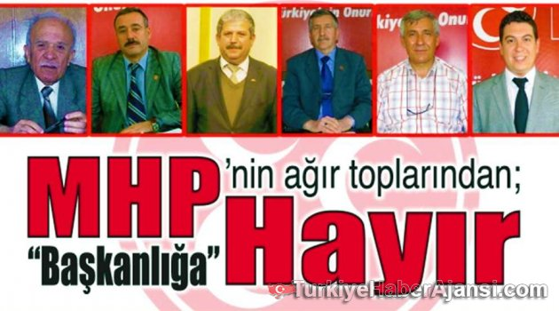 "MHP'nin Ağır Toplarından ""Başkanlığa Hayır"