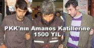 PKK'nın Amanos Katillerine 1500 Yıl Hapis