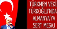 Türkmen Vekil Türkoğlu'ndan Almanya'ya Tepki